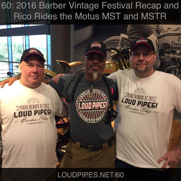 Loud Pipes! Ep60: 2016 Barber Vintage Festival Recap and Rico rides the Motus MST and MSTR