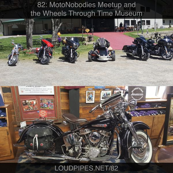 Loud Pipes! Ep82 - motonobodies meetup and the wheels through time museum - ART