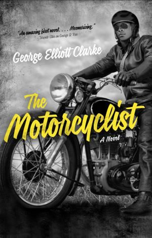 The Motorcyclist by George Elliott Clarke