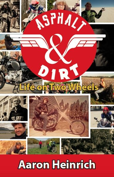 Asphalt & Dirt -- Life On Two Wheels: 50 bikers, 50 stories, None of Them Bad.