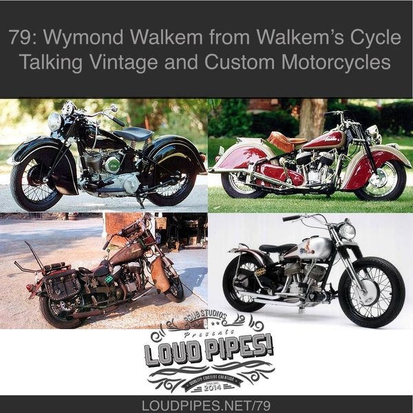 Loud Pipes episode 79 Wymond Walkem talking vintage and custom motorcycles ART